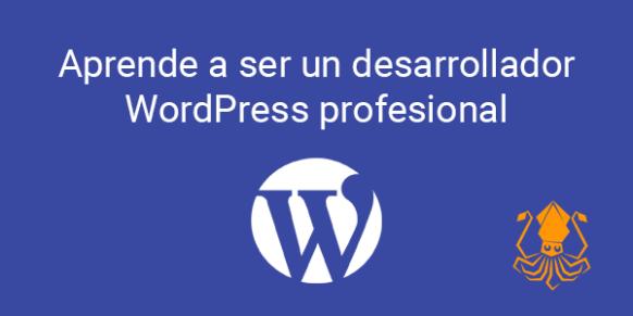 Aprende a ser un desarrollador WordPress profesional paso a paso