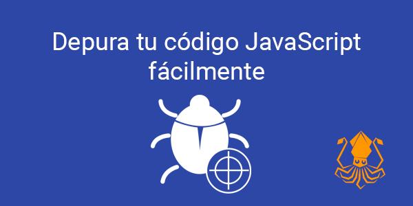 Depura tu código JavaScript  fácilmente