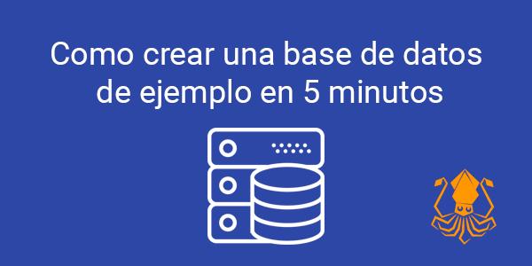 Como crear una base de datos de ejemplo en 5 minutos