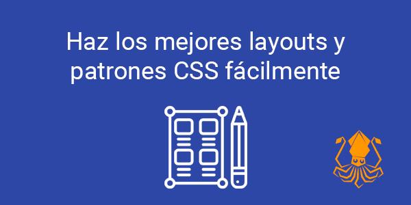 Haz los mejores layouts y patrones CSS fácilmente