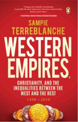 WESTERN EMPIRES, Christianity, And The Inequalities Between The West And The Rest by Sampie Terreblanche