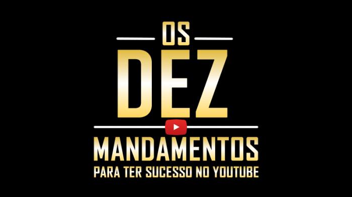 Os Dez Mandamentos para ter Sucesso no YouTube 10 Mandamentos para ter Sucesso no YouTube 10 Mandamentos para ter Sucesso no YouTube Os Dez Mandamentos para ter Sucesso no YouTube