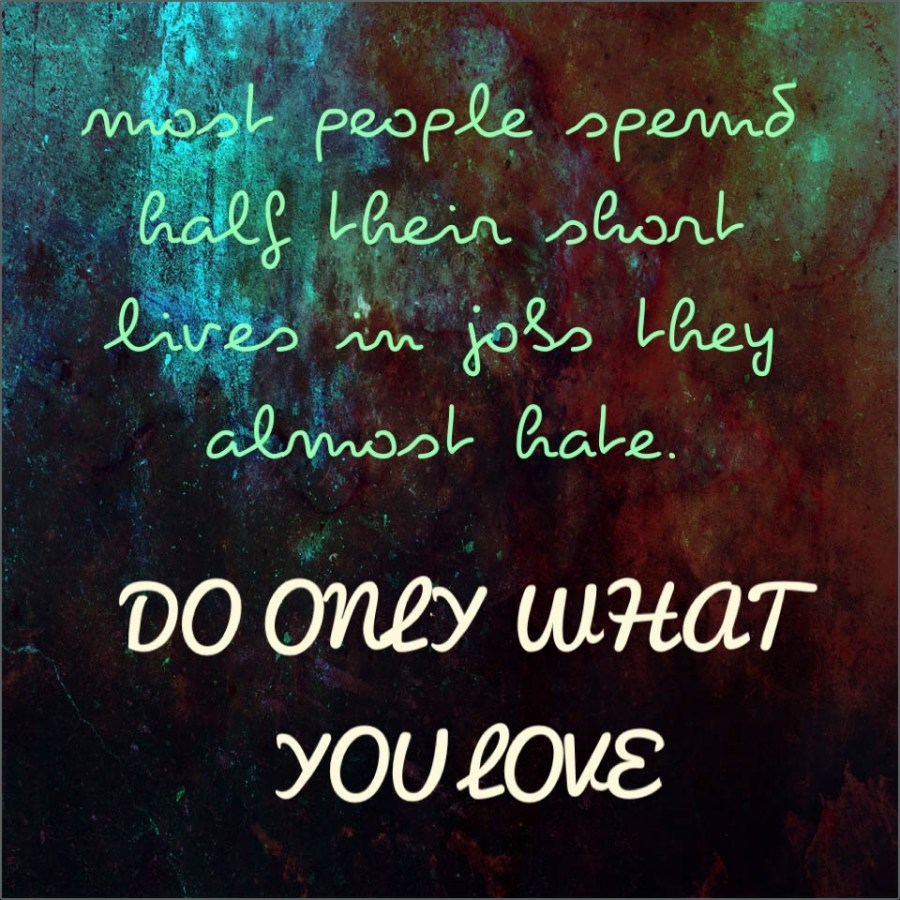 most-people-spend-half-their-short-lives-in-jobs-they-almost-hate-do-only-what-you-love