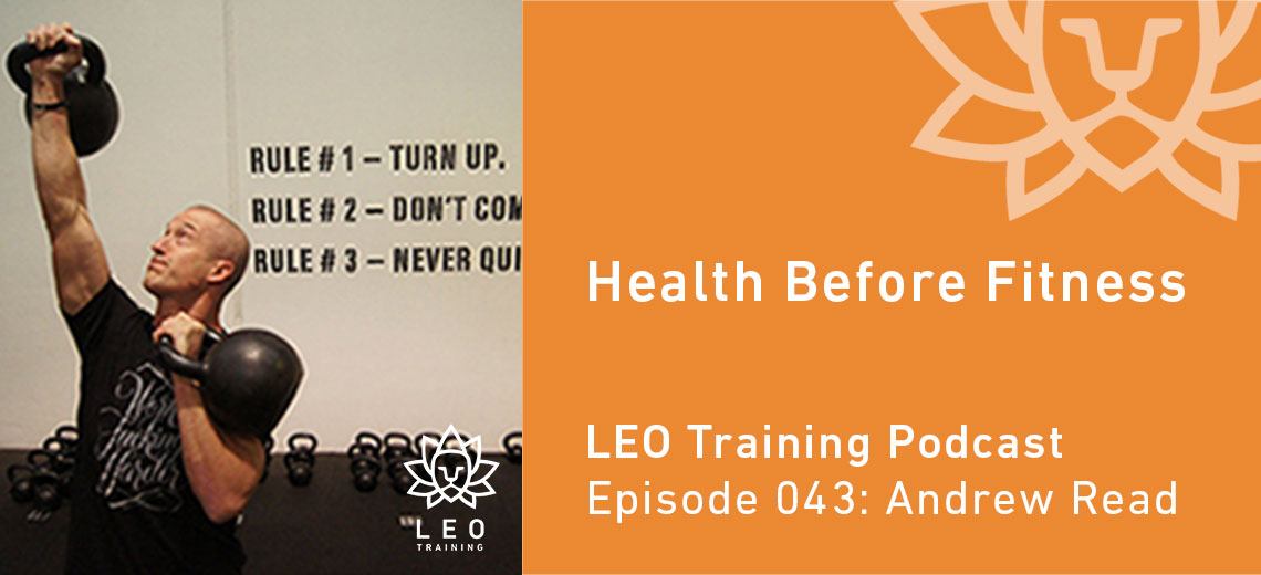LT 043 | Andrew Read – Health Before Fitness