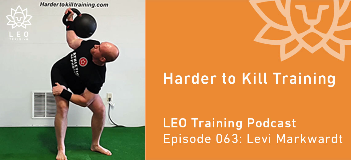 LT 063 | Levi Markwardt – Harder to Kill Training