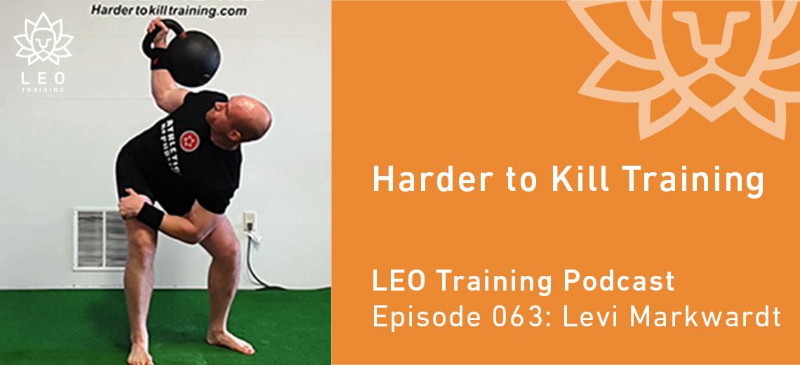 LT 063   Levi Markwardt – Harder to Kill Training