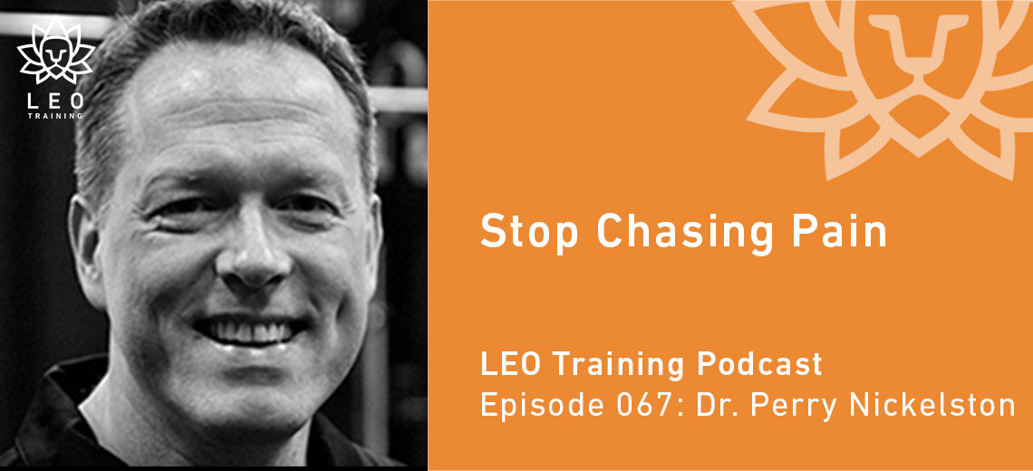LT 067 | Dr. Perry Nickelston – Stop Chasing Pain