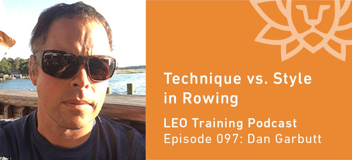 LT 097 | Dan Garbutt – Technique vs. Style in Rowing
