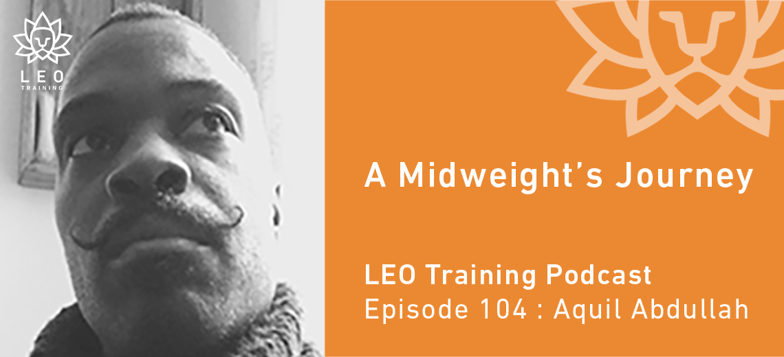 LT 104 | Aquil Abdullah – A Midweight's Journey