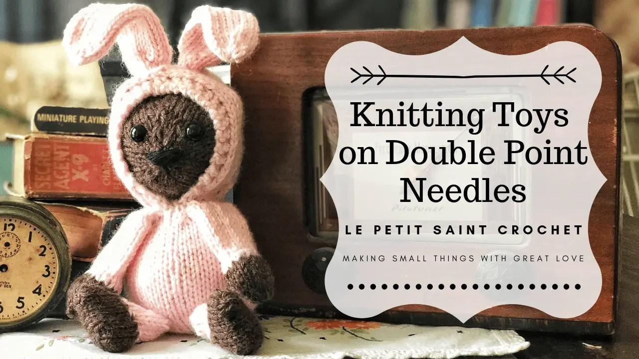 Knitting Toys on Double Point Needles