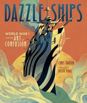 Dazzle Ships nonfiction picture book by Chris Barton and Victo Ngai