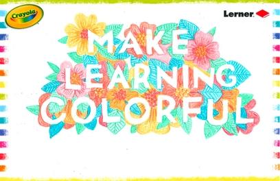 """Make Learning Colorful"" Crayola + Lerner poster"