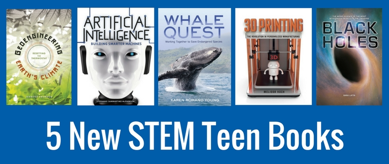 5 New Teen Nonfiction Books Featuring Stem Topics