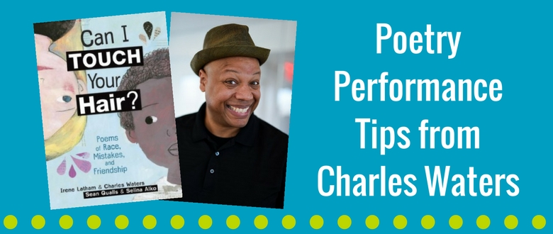 Header Image: How to Perform a Poem - Tips from Can I Touch Your Hair? Author Charles Waters
