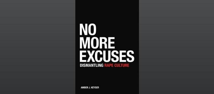 No More Excuses: Dismantling Rape Culture