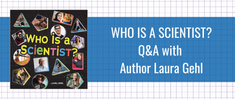 Who Is a Scientist? Q&A with Author Laura Gehl