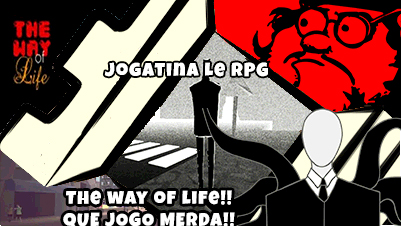 Jogatina LeRPG #03 The Way of Life!! QUE JOGO BOSTA!