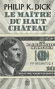 Le maitre du haut chateau - Philip K. Dick - chronique de lecture les-carnets-dystopiques.fr