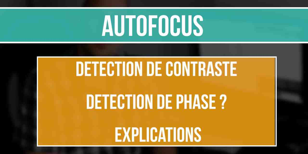 AutoFocus : Détection de contraste ou Détection de phase – Explications