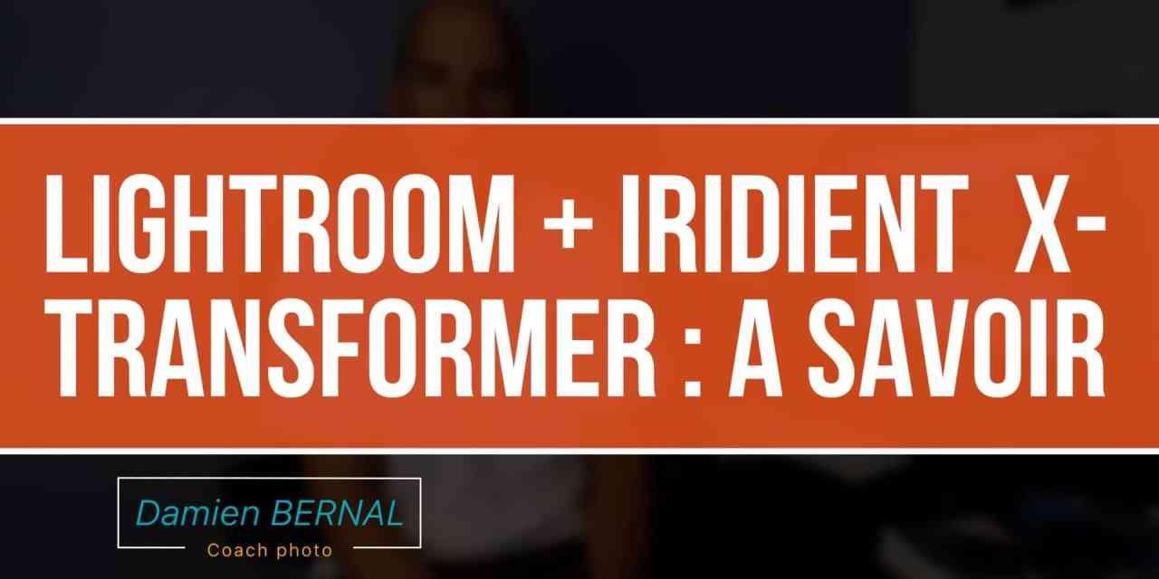 Lightroom + Iridient X-Transformer améliore les RAW et Workflow