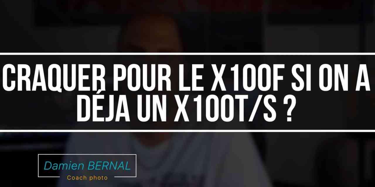 Acheter le X100F si vous avez le X100T ou X100S ?