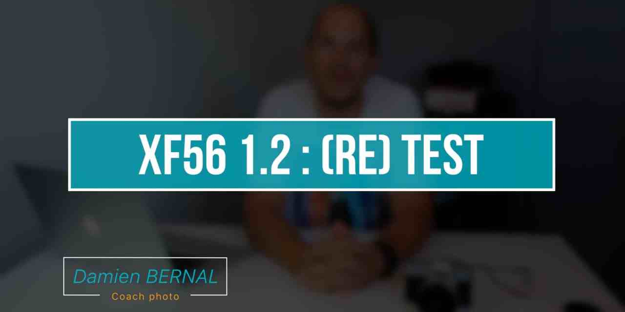 Fujifilm XF 56mm f1.2 : (re) Test