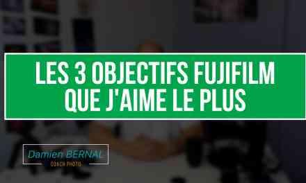 Les 3 objectifs Fujifilm que j'aime le plus