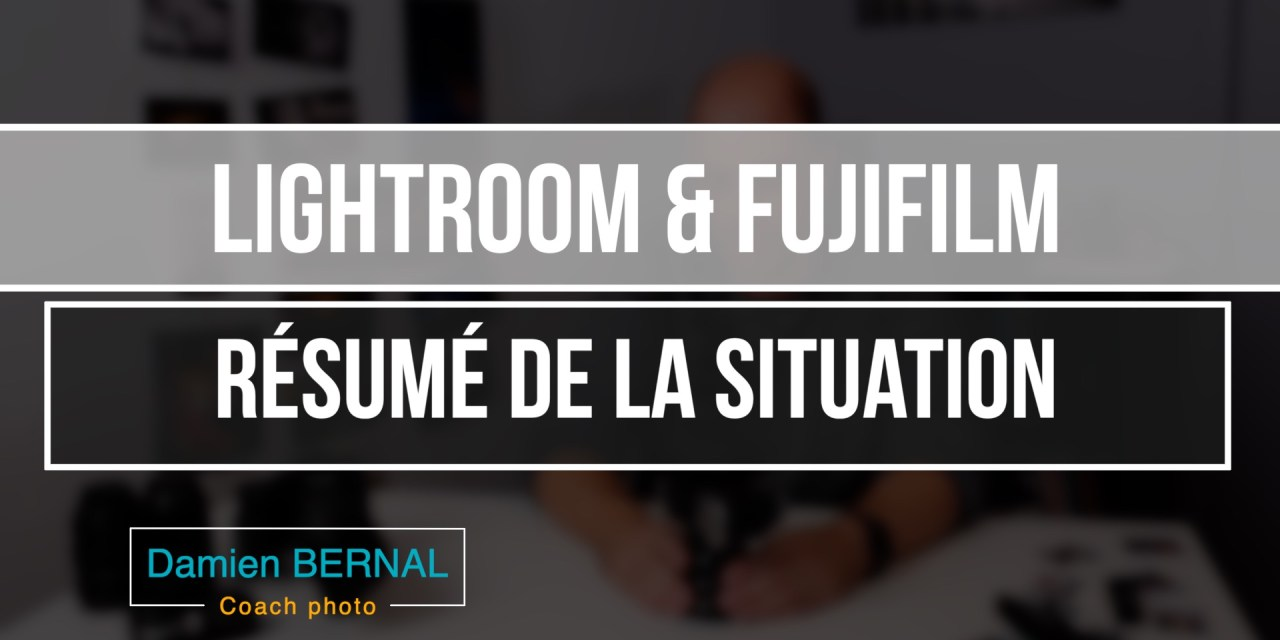 Lightroom & Fujifilm : Résumé de la situation