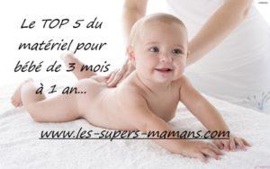TOP 5 du matériel indispensable pour bébé de 3 mois à 1 an new