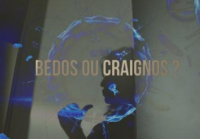 Bedos ou Craignos ?