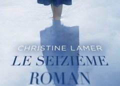 Le seizième roman, de Christine Lamer, un bon mélange de thriller et de drames familiaux. Glamour et captivant