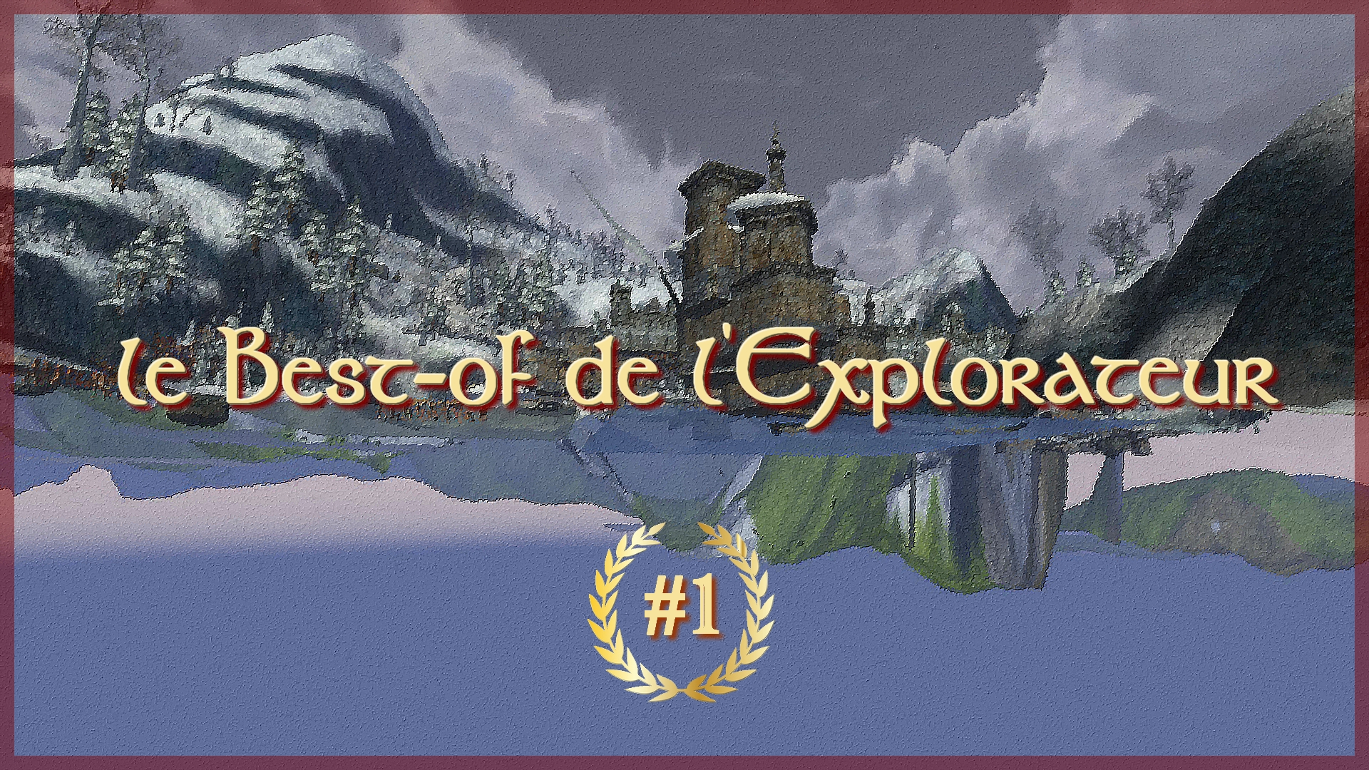 Le Best-of de l'Explorateur #1