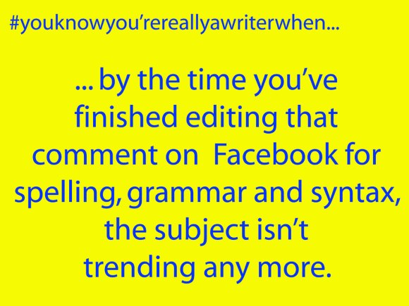 You Know  You're Really a Writer When... #1
