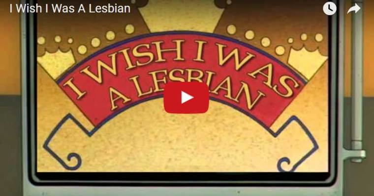 Music Video – I wish I was a lesbian