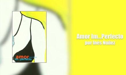 Amor Im…Perfecto de Inés Núñez