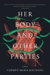 Her Body and Other Parties Carmen Maria Machado cover