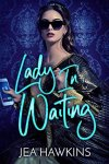 Lady In Waiting by Jea Hawkins