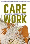 Care Work: Dreaming Disability Justice by Leah Lakshmi Piepzna-Samarasinha cover