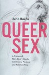 Queer Sex: A Trans and Non-Binary Guide to Intimacy, Pleasure and Relationships by Juno Roche