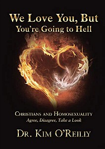 We Love You, But You're Going to Hell by Dr. Kim O'Reilly