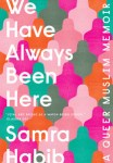 We Have Always Been Here by Samra Habib