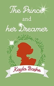 The Prince and Her Dreamer by Kayla Bashe