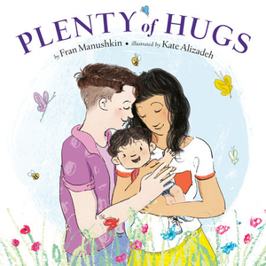 Plenty of Hugs by Fran Manushkin, illustrated by Kate Alizadeh