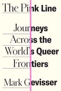 The Pink Line: Journeys Across the World's Queer Frontiers by Mark Gevisser
