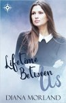 Lifetime Between Us by Diana Morland