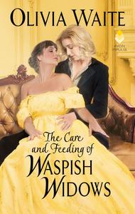 The Care and Feeding of Waspish Widows by Olivia Waite