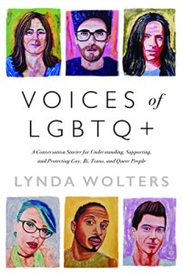 Voices of LGBTQ+: A Conversation Starter for Understanding, Supporting, and Protecting Gay, Bi, Trans, and Queer People by Lynda Wolters