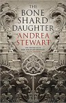 Bone Shard Daughter by Andrea Stewart