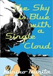 The Sky is Blue with a Single Cloud by Kuniko Tsurita