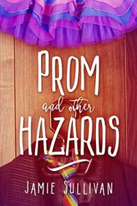 Prom and Other Hazards by Jamie Sullivan